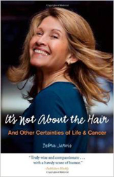It's Not About the Hair and Other Certainties of Life & Cancer