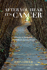 After You Hear It's Cancer <br /> A Guide to Navigating the Difficult Journey Ahead